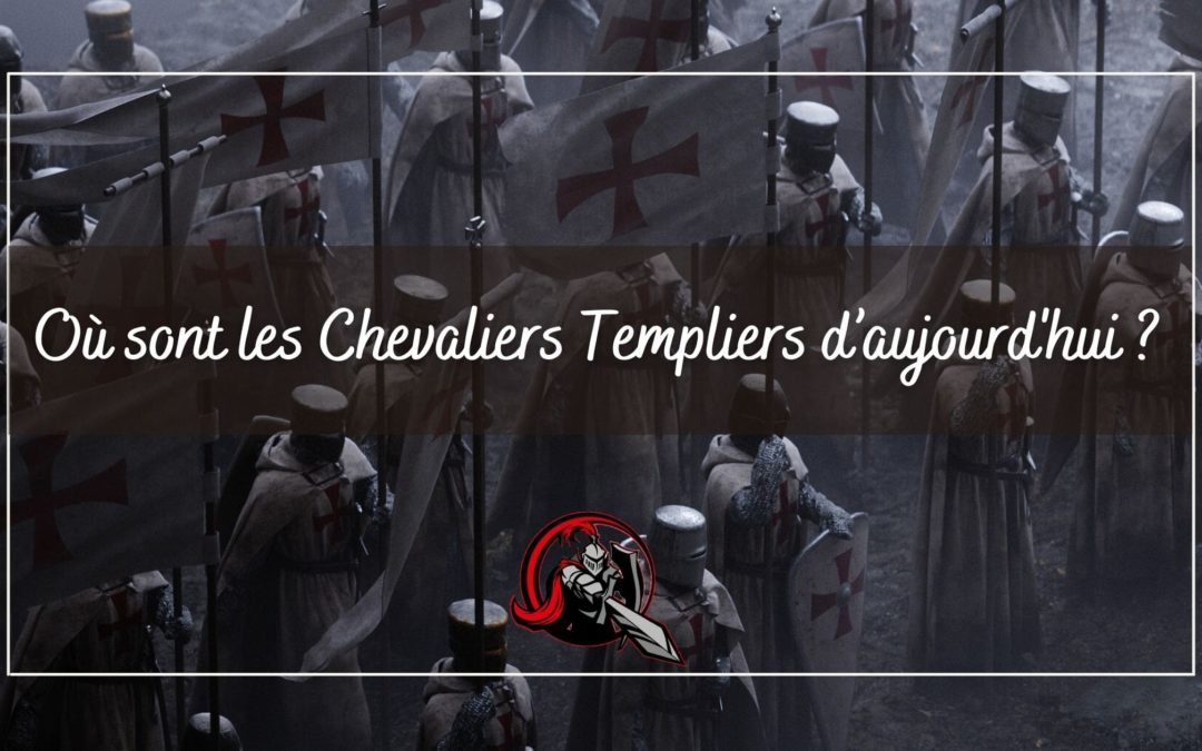 Où sont les Chevaliers Templiers d'aujourd'hui ?