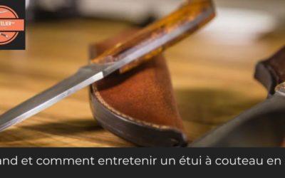 Quand et comment entretenir un étui à couteau en cuir