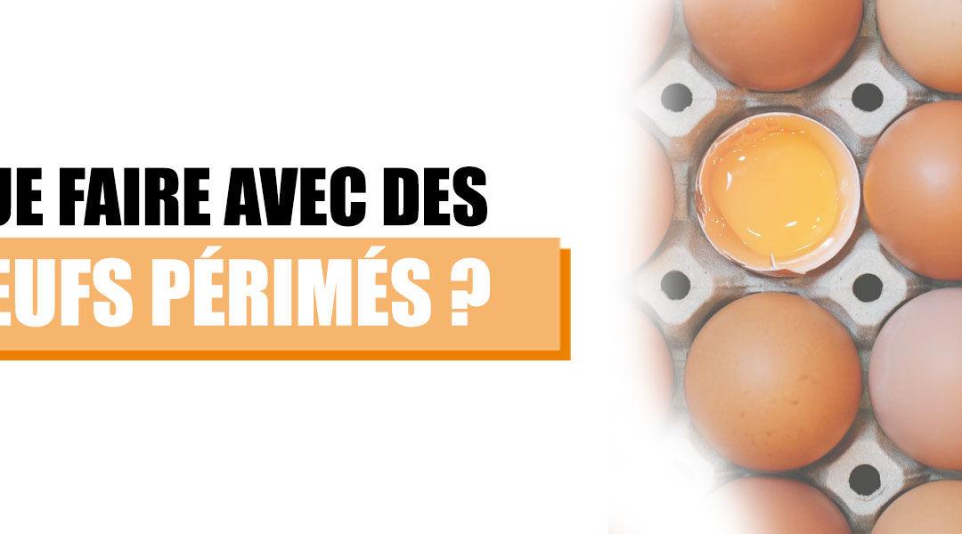 Que faire avec des œufs périmés ?